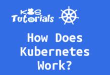 How Does Kubernetes Work