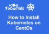 How to Install Kubernetes on CentOs