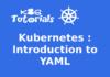 Kubernetes : Introduction to YAML
